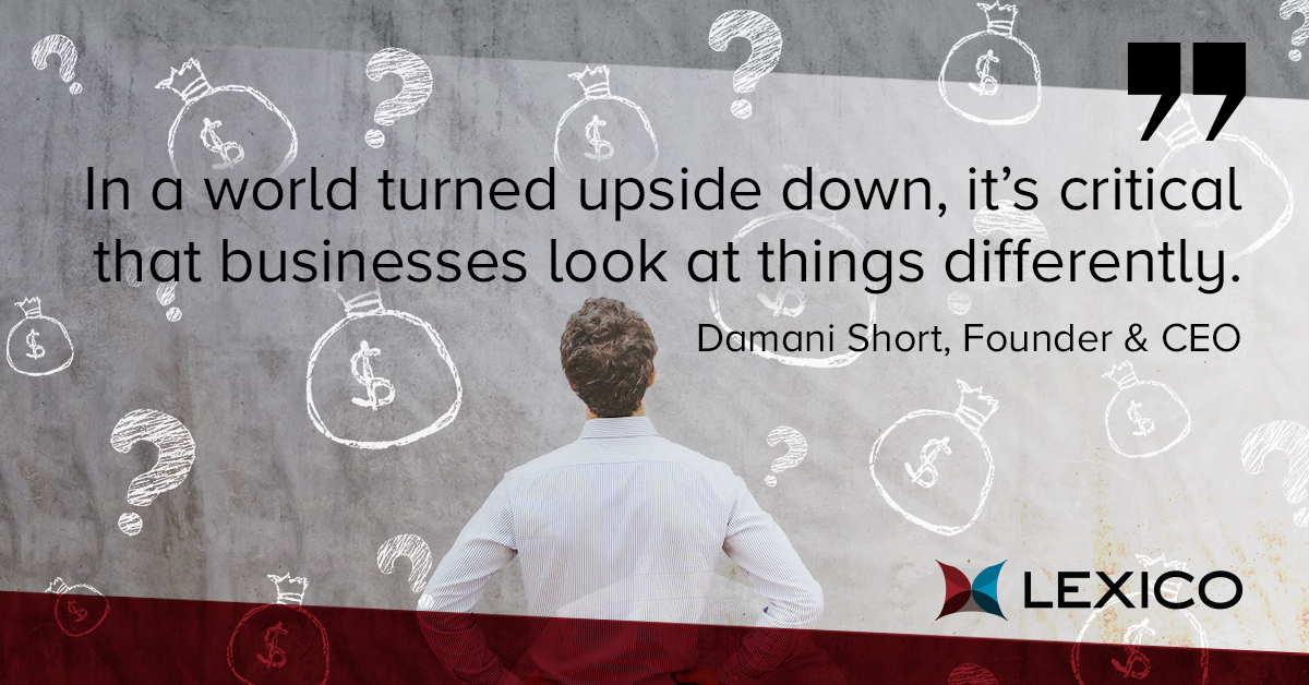 In a world turned upside down, it's critical that businesses look at things differently.