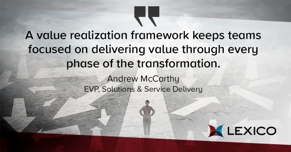 A value realization framework keeps teams focused on delivering value through every phase of the transformation.