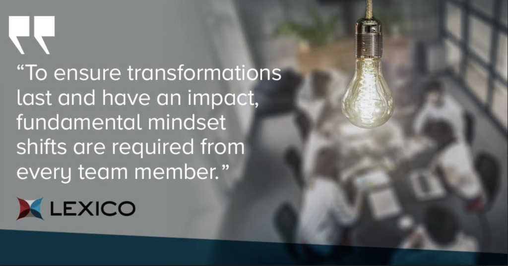 Team member mindset shifts are needed to ensure successful transformations.